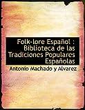 Alvarez, Antonio Machado y: Folk-lore Español: Biblioteca de las Tradiciones Populares Españolas