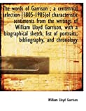 Garrison, William Lloyd: The words of Garrison ; a centennial selection (1805-1905)of characteristic sentiments from the writ