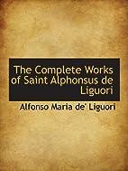 The complete works of Saint Alphonsus de…