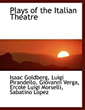 Goldberg, Isaac: Plays of the Italian Theatre