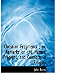 Burns, John: Christian Fragments ; or, Remarks on the Nature, Precepts, and Comforts of Religion