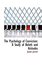The Psychology of Conviction: A Study of…