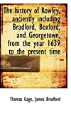 Bradford, James: The history of Rowley, anciently including Bradford, Boxford, and Georgetown, from the year 1639 to