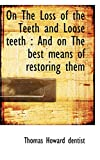 Howard, Thomas: On The Loss of the Teeth and Loose teeth: And on The best means of restoring them