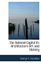 National Capitol Its Architecture Art & by…