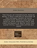 Higgins, John: The Falles of vnfortunate princes being a true chronicle historie of the vntimely death of such vnfortunate princes and men of note as haue happened ... this iland vntill this our latter age (1619)