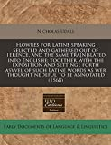 Udall, Nicholas: Flowres for Latine speaking selected and gathered out of Terence, and the same tra[n]slated into Englishe; together with the exposition and settinge ... as wer thought nedeful to be annotated (1568)
