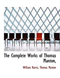 Harris, William: The Complete Works of Thomas Manton,