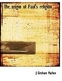 Machen, J Gresham: The origin of Paul's religion ..