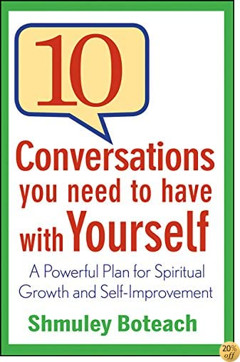 T10 Conversations You Need to Have with Yourself: A Powerful Plan for Spiritual Growth and Self-Improvement