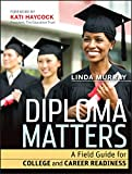 Murray, Linda: Diploma Matters: A Field Guide for College and Career Readiness