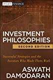 Damodaran, Aswath: Investment Philosophies: Successful Strategies and the Investors Who Made Them WorkInvestment Philosophies