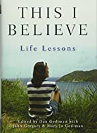 This I Believe: Life Lessons by Dan Gediman