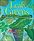 Bittman, Mark: Leafy Greens: An A-to-Z Guide to 30 Types of Greens Plus More Than 120 Delicious Recipes