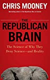 Chris Mooney: The Republican Brain: The Science of Why They Deny Science- and Reality