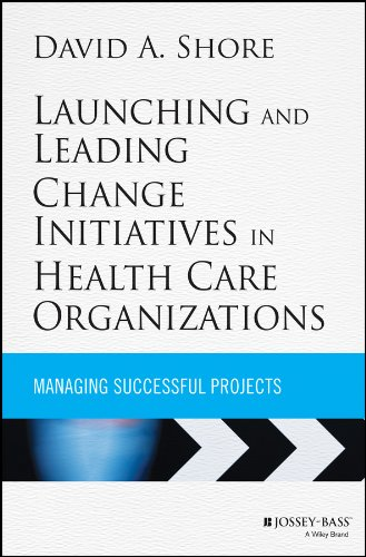 launching-and-leading-change-initiatives-in-health-care-organizations-managing-successful-projects-jossey-bass-public-health