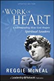 McNeal, Reggie: A Work of Heart: Understanding How God Shapes Spiritual Leaders