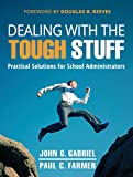 Gabriel, John: Dealing with the Tough Stuff: Practical Solutions for School Administrators