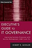 Moeller, Robert R.: Executive's Guide to IT Governance: Improving Systems Processes with Service Management, COBIT, and ITIL (Wiley Corporate F&A)