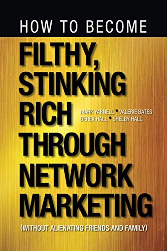 how-to-become-filthy-stinking-rich-through-network-marketing-without-alienating-friends-and-family