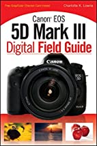 Canon EOS 5D Mark III digital field guide by…