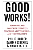 Kotler, Philip: Good Works!: Marketing and Corporate Initiatives that Build a Better World...and the Bottom Line