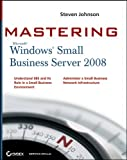 Johnson, Steven: Mastering Microsoft Windows Small Business Server 2008
