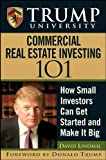 Lindahl, David: Trump University Commercial Real Estate 101: How Small Investors Can Get Started and Make It Big