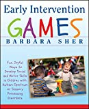 Sher, Barbara: Early Intervention Games: Fun, Joyful Ways to Develop Social and Motor Skills in Children with Autism Spectrum or Sensory Processing Disorders