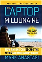 The Laptop Millionaire: How Anyone Can…