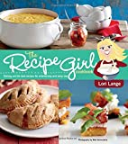 The Recipe Girl Cookbook: Dishing Out the…