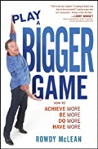 Play A Bigger Game!: Achieve More! Be More!…