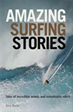 Amazing Surfing Stories: Tales of Incredible…