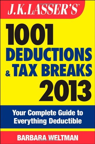 jk-lassers-1001-deductions-and-tax-breaks-2013-your-complete-guide-to-everything-deductible