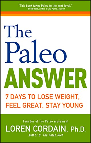 the-paleo-answer-7-days-to-lose-weight-feel-great-stay-young
