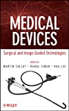 Culjat, Martin: Medical Devices: Surgical and Image-Guided Technologies