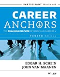 Schein, Edgar H.: Career Anchors: The Changing Nature of Careers Participant Workbook (J-B US non-Franchise Leadership)
