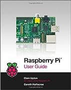 Raspberry Pi User Guide by Eben Upton