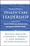 Michael Maccoby: Transforming Health Care Leadership: A Systems Guide to Improve Patient Care, Decrease Costs, and Improve Population Health