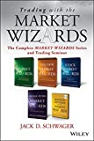 Schwager, Jack D.: Trading with the Market Wizards: The Complete Market Wizards Series and Trading Seminar (Wiley Trading)