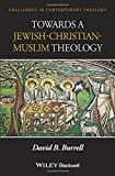 Burrell, David B.: Towards a Jewish-Christian-Muslim Theology (Challenges in Contemporary Theology)