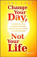 Change Your Day, Not Your Life: A Realistic…