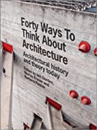 Forty Ways to Think About Architecture:…