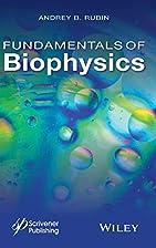 Fundamentals of Biophysics by Andrey B.…