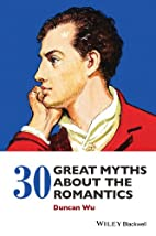 30 Great Myths about the Romantics by Duncan…