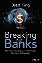 Breaking Banks: The Innovators, Rogues, and…