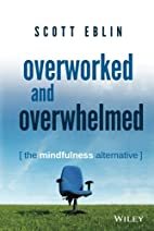Overworked and Overwhelmed: The Mindfulness…