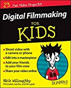Digital Filmmaking For Kids For Dummies by…