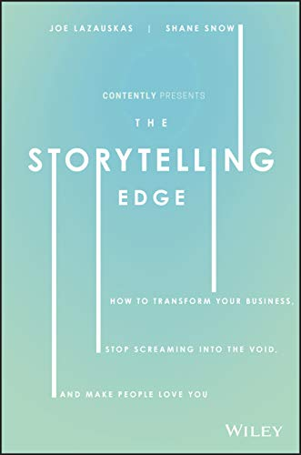 the-storytelling-edge-how-to-transform-your-business-stop-screaming-into-the-void-and-make-people-love-you
