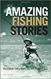 Knight, Paul: Amazing Fishing Stories: Incredible Tales from Stream to Open Sea (Wiley Nautical)